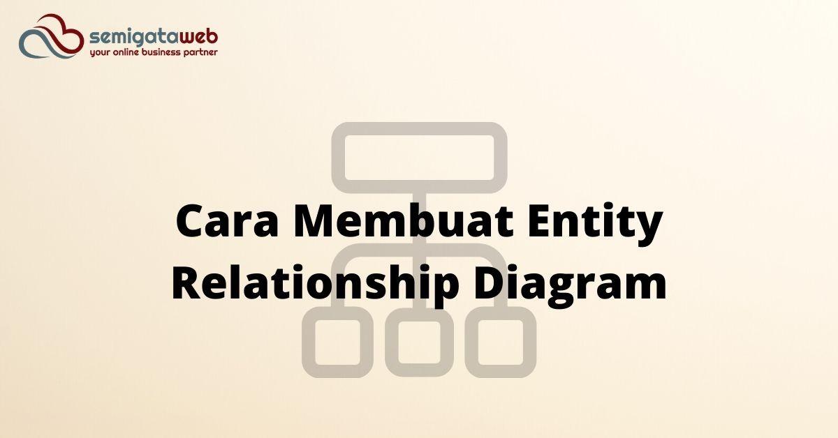 Cara Membuat Entity Relationship Diagram