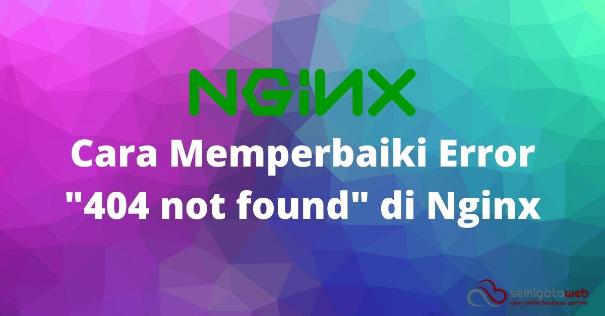 "Cara Memperbaiki Error ""404 not found"" di Nginx"